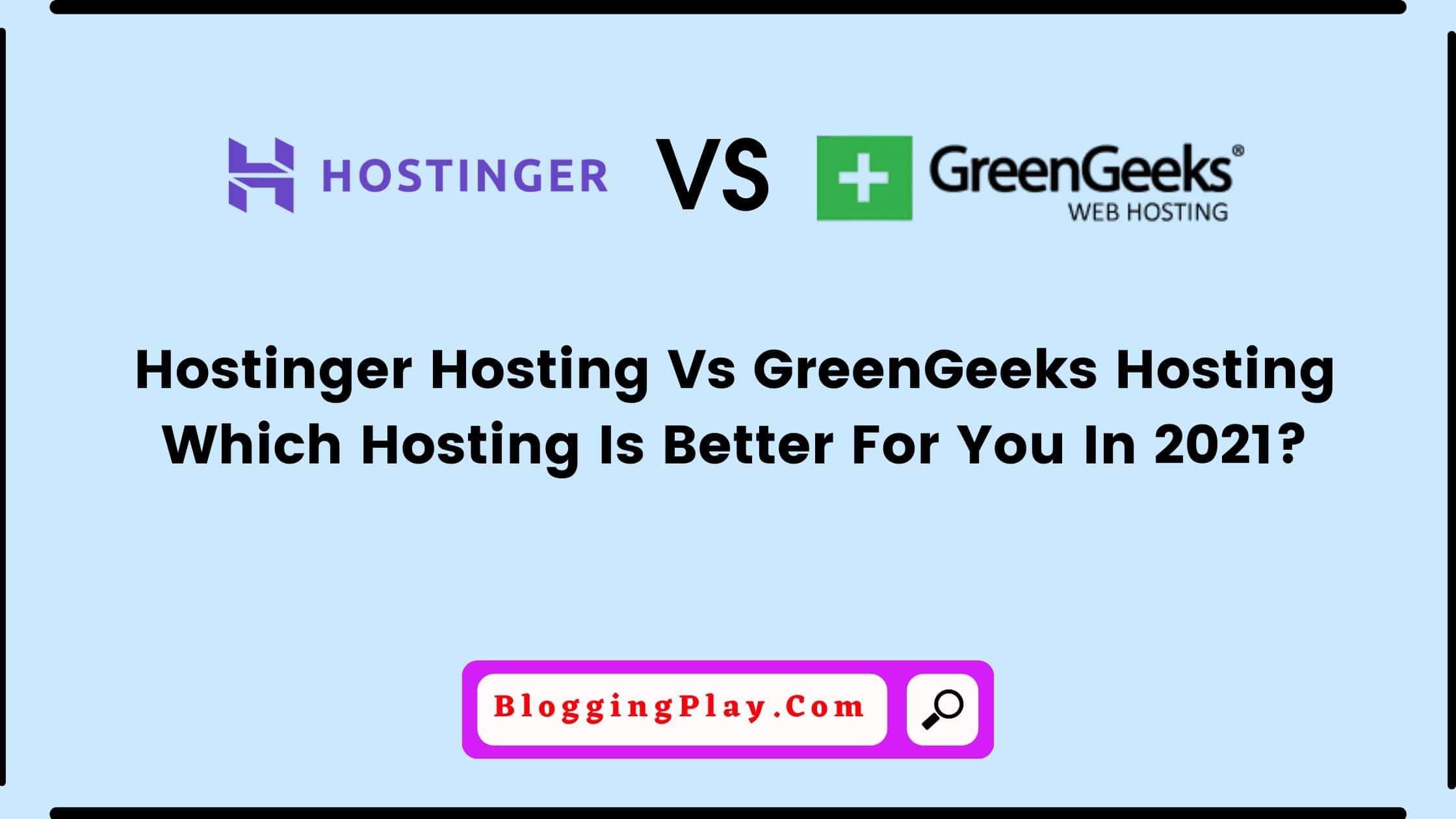 Hostinger Hosting Review Vs GreenGeeks Hosting